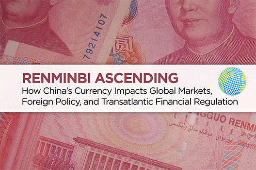 Renminbi ascending: How China's currency impacts global markets, foreign policy, and transatlantic financial regulation