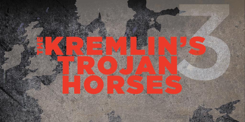 The Kremlin's Trojan Horses 3.0